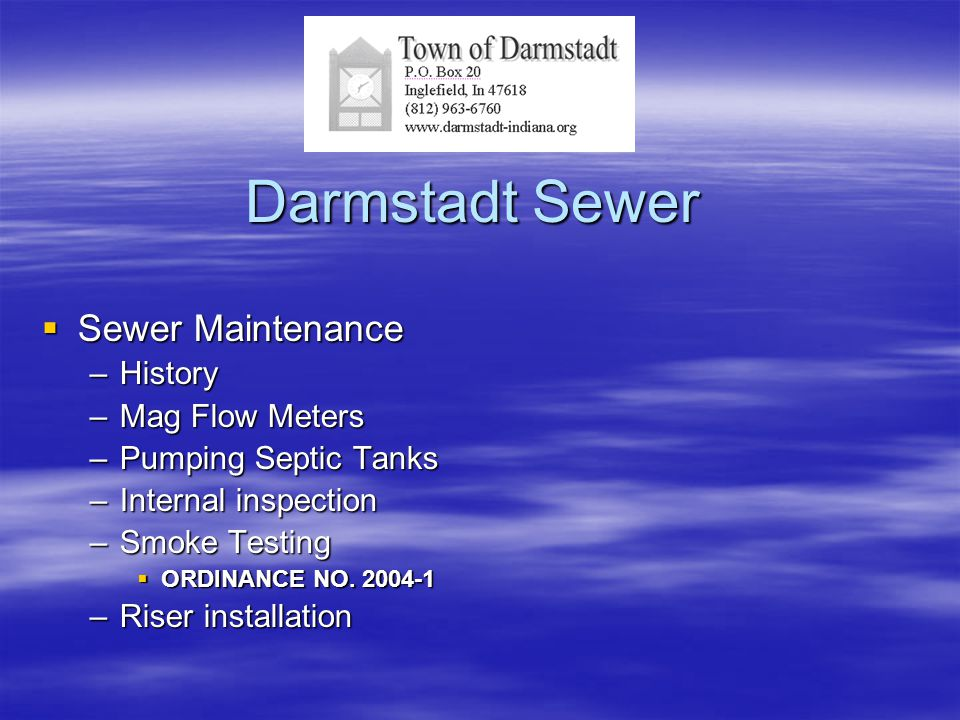 Darmstadt Sewer  Sewer Maintenance –History –Mag Flow Meters –Pumping Septic Tanks –Internal inspection –Smoke Testing  ORDINANCE NO.