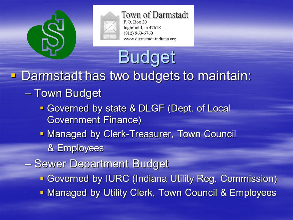 Budget  Darmstadt has two budgets to maintain: –Town Budget  Governed by state & DLGF (Dept.