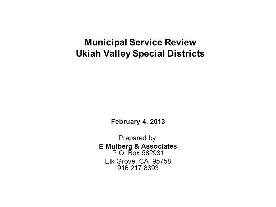 Municipal Service Review Ukiah Valley Special Districts February 4, 2013 Prepared by: E Mulberg & Associates P.O. Box 582931 Elk Grove, CA 95758 916.2