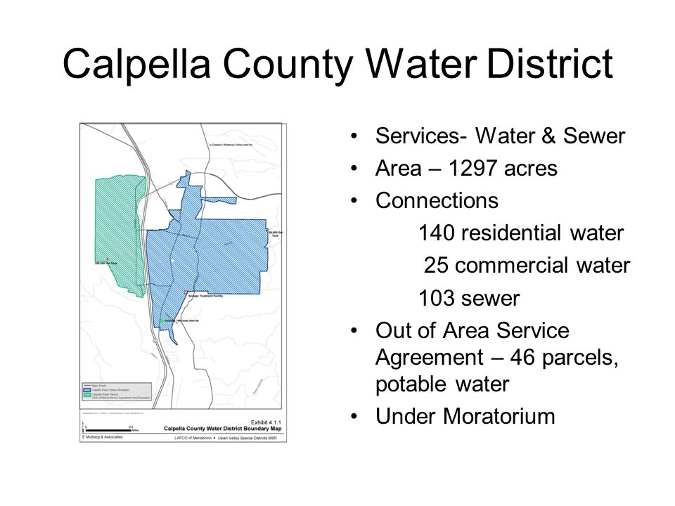 Calpella County Water District Services- Water & Sewer Area – 1297 acres Connections 140 residential water 25 commercial water 103 sewer Out of Area S