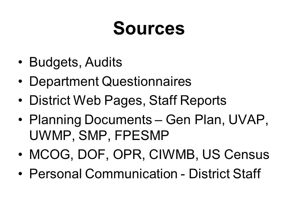 Sources Budgets, Audits Department Questionnaires District Web Pages, Staff Reports Planning Documents – Gen Plan, UVAP, UWMP, SMP, FPESMP MCOG, DOF,