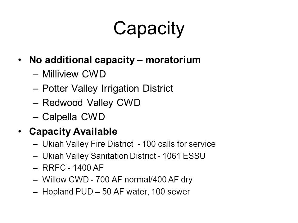 Capacity No additional capacity – moratorium –Milliview CWD –Potter Valley Irrigation District –Redwood Valley CWD –Calpella CWD Capacity Available –U