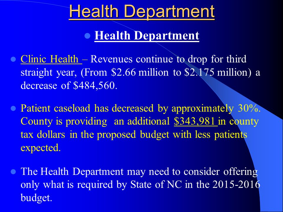 Health Department Clinic Health – Revenues continue to drop for third straight year, (From $2.66 million to $2.175 million) a decrease of $484,560. Pa