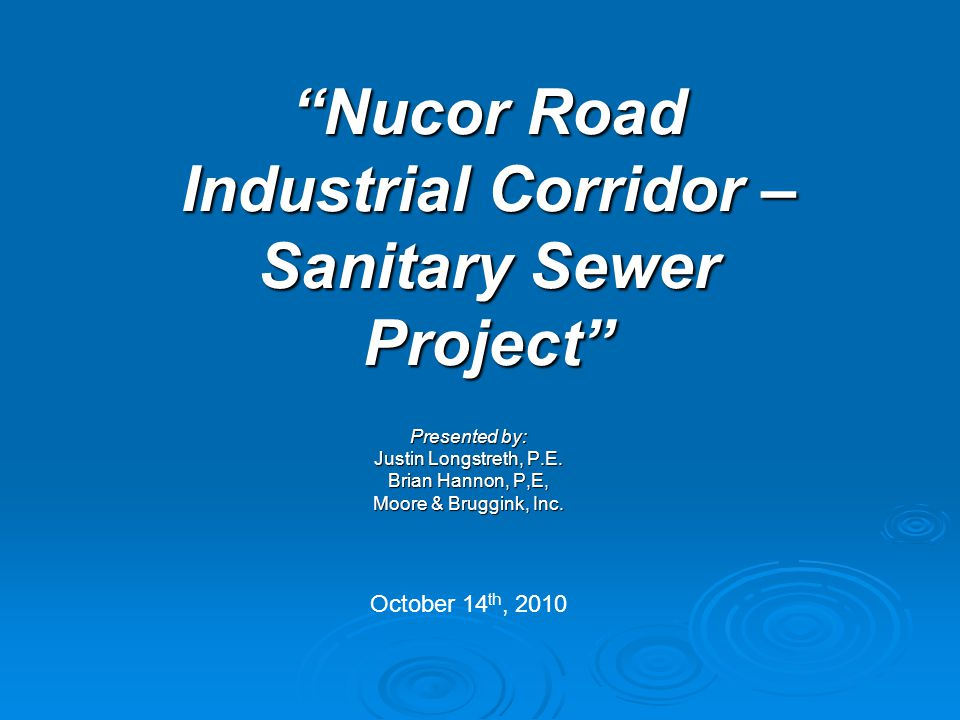 Nucor Road Industrial Corridor – Sanitary Sewer Project Presented by: Justin Longstreth, P.E.