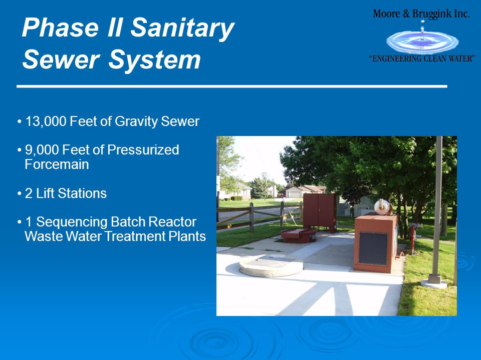 Phase II Sanitary Sewer System ________________________ 13,000 Feet of Gravity Sewer 9,000 Feet of Pressurized Forcemain 2 Lift Stations 1 Sequencing Batch Reactor Waste Water Treatment Plants