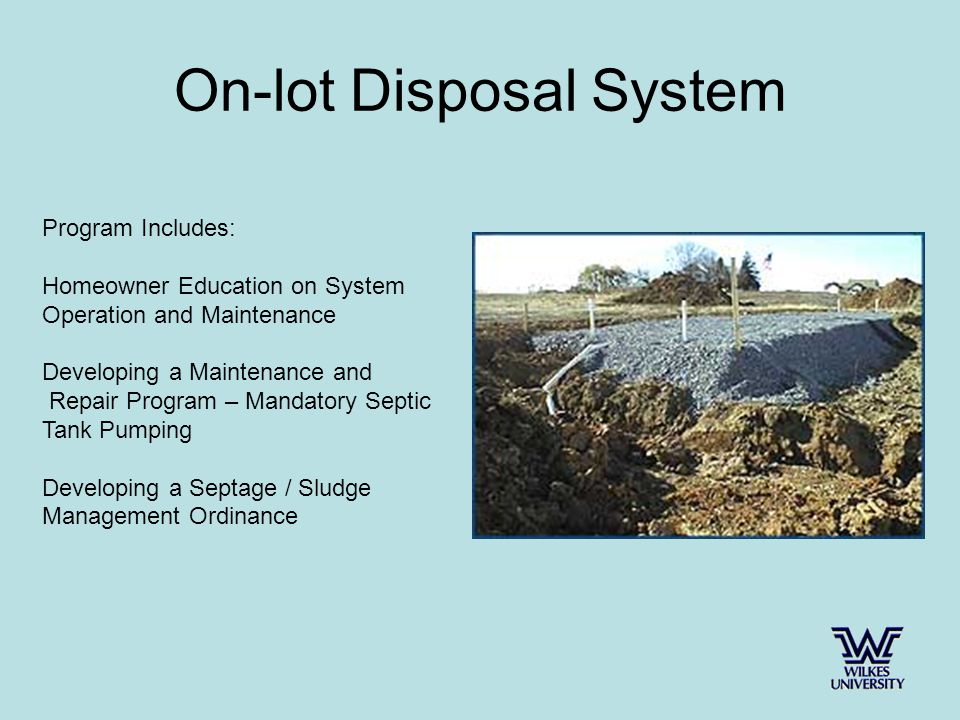 On-lot Disposal System Program Includes: Homeowner Education on System Operation and Maintenance Developing a Maintenance and Repair Program – Mandatory Septic Tank Pumping Developing a Septage / Sludge Management Ordinance
