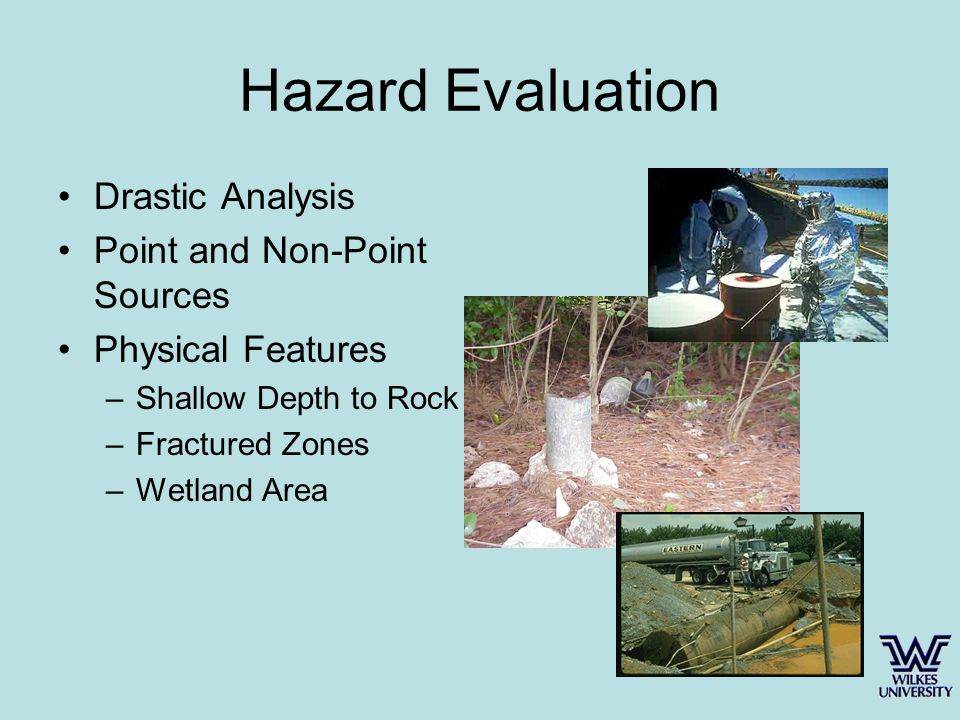 Hazard Evaluation Drastic Analysis Point and Non-Point Sources Physical Features –Shallow Depth to Rock –Fractured Zones –Wetland Area