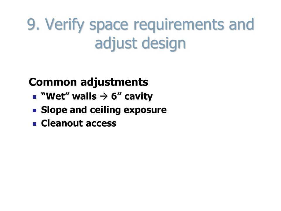 """9. Verify space requirements and adjust design Common adjustments """"Wet"""" walls  6"""" cavity Slope and ceiling exposure Cleanout access"""