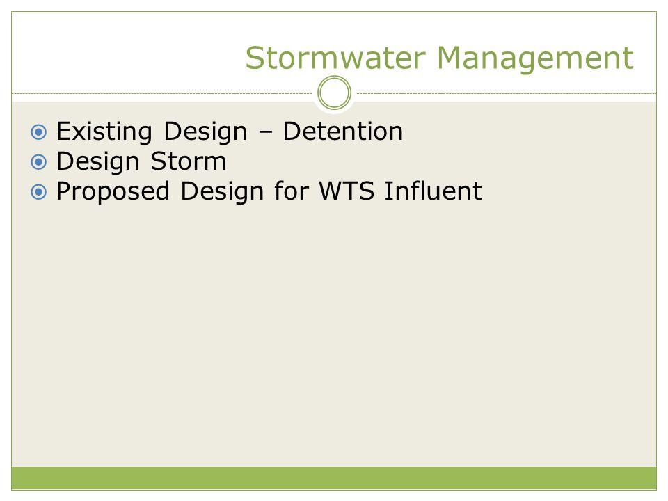 Stormwater Management  Existing Design – Detention  Design Storm  Proposed Design for WTS Influent