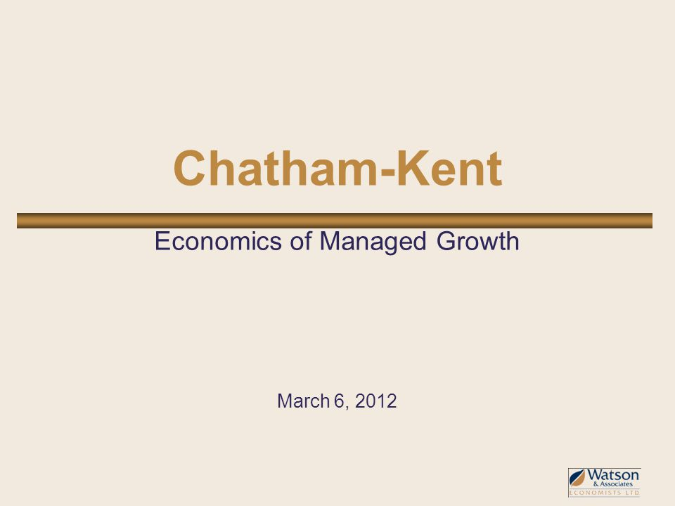 Chatham-Kent Economics of Managed Growth March 6, 2012
