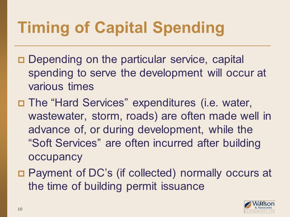 10 Timing of Capital Spending  Depending on the particular service, capital spending to serve the development will occur at various times  The Hard Services expenditures (i.e.