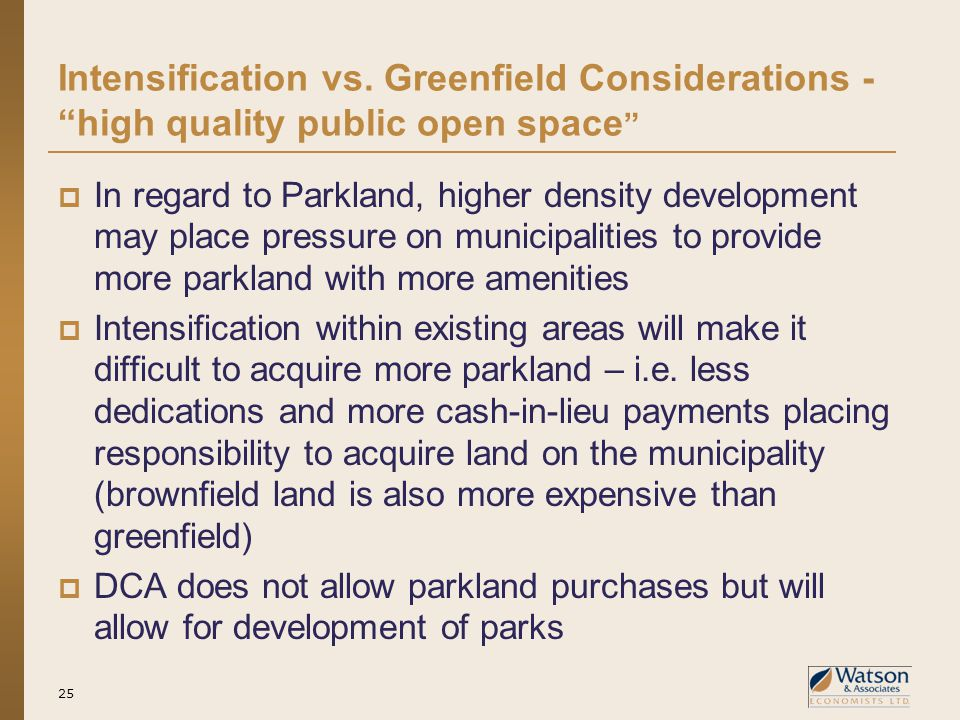 """Intensification vs. Greenfield Considerations - """"high quality public open space """"  In regard to Parkland, higher density development may place pressu"""