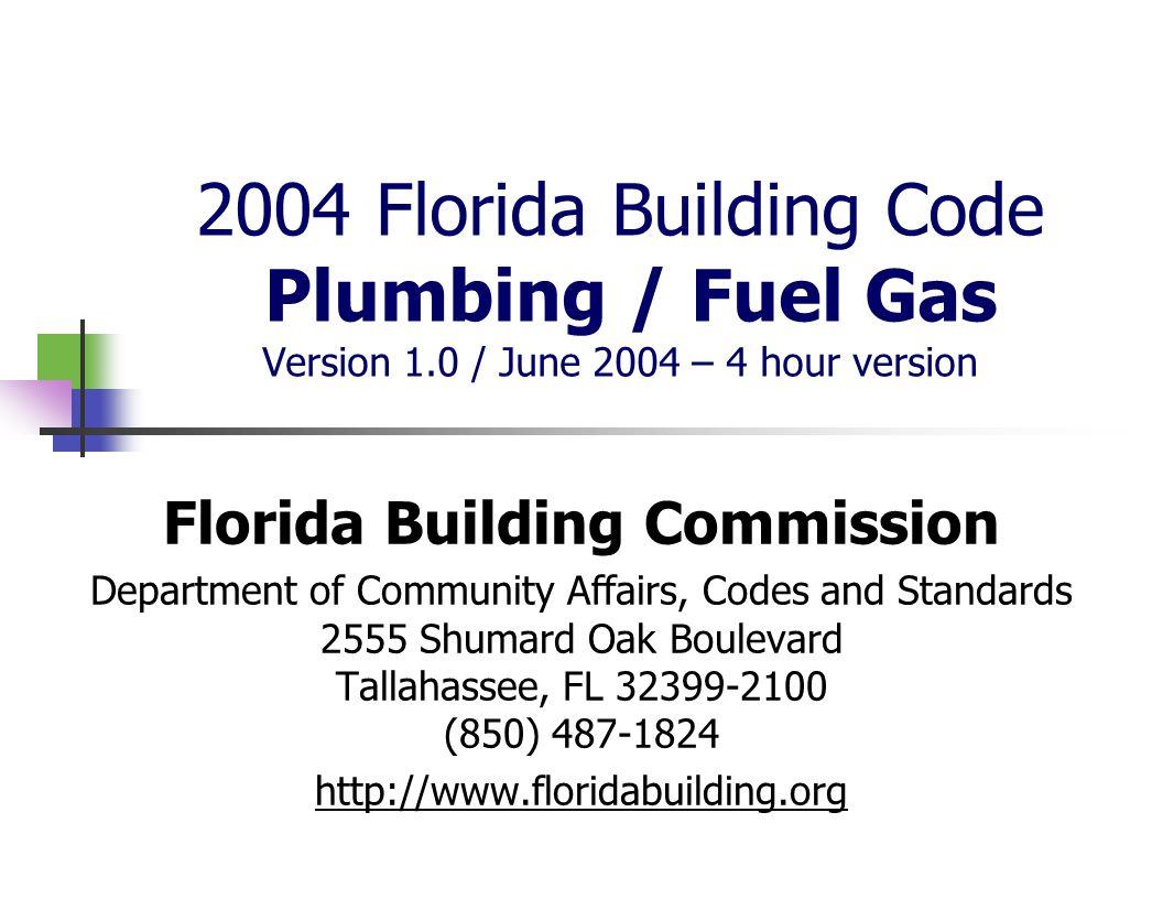2004 Florida Building Code Plumbing / Fuel Gas Version 1.0 / June 2004 – 4 hour version Florida Building Commission Department of Community Affairs, C