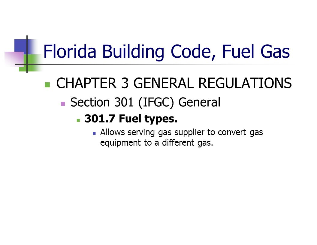 Florida Building Code, Fuel Gas CHAPTER 3 GENERAL REGULATIONS Section 301 (IFGC) General 301.7 Fuel types. Allows serving gas supplier to convert gas