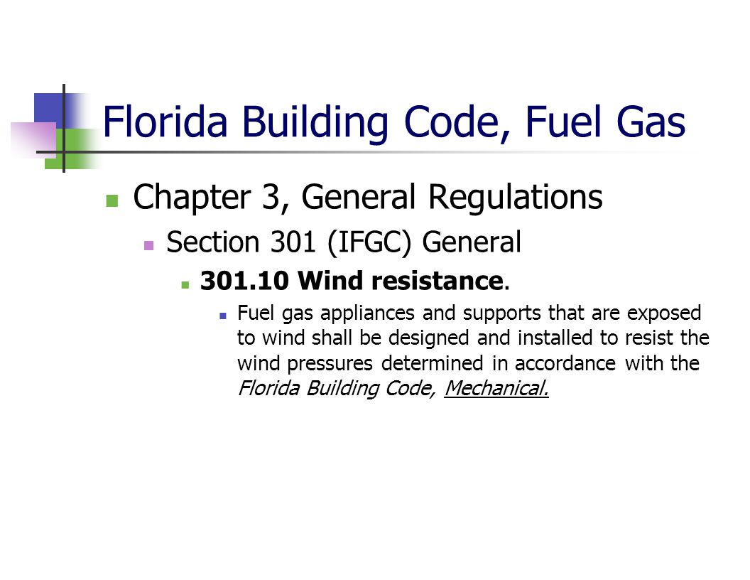 Florida Building Code, Fuel Gas Chapter 3, General Regulations Section 301 (IFGC) General 301.10 Wind resistance. Fuel gas appliances and supports tha