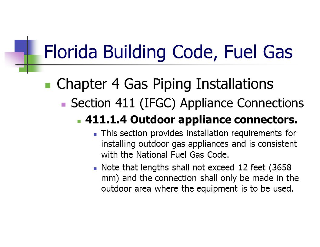Florida Building Code, Fuel Gas Chapter 4 Gas Piping Installations Section 411 (IFGC) Appliance Connections 411.1.4 Outdoor appliance connectors. This