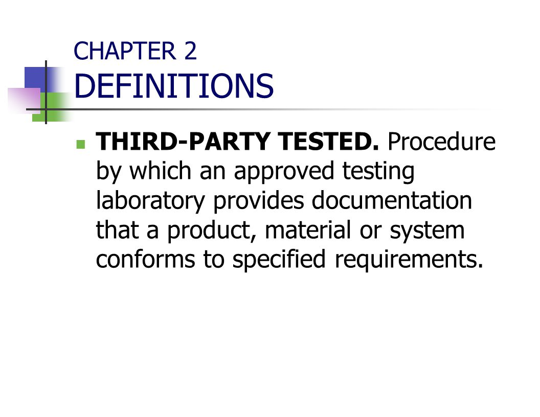 CHAPTER 2 DEFINITIONS THIRD-PARTY TESTED. Procedure by which an approved testing laboratory provides documentation that a product, material or system
