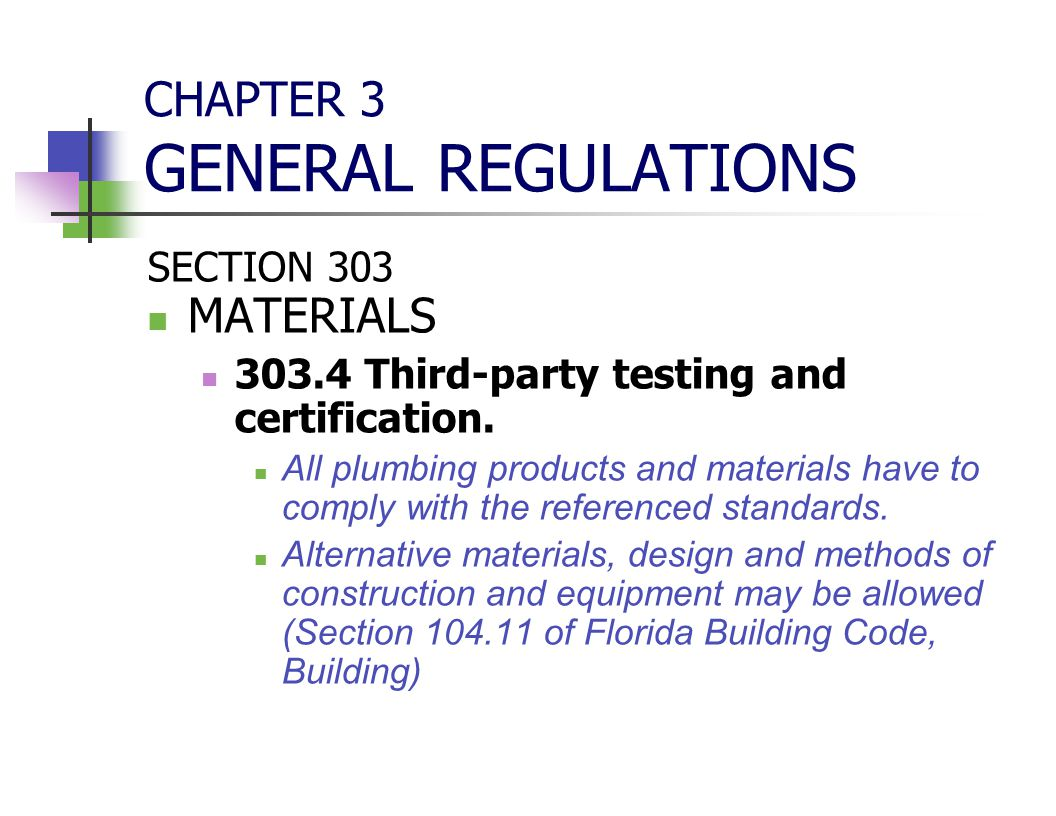 CHAPTER 3 GENERAL REGULATIONS SECTION 303 MATERIALS 303.4 Third-party testing and certification. All plumbing products and materials have to comply wi