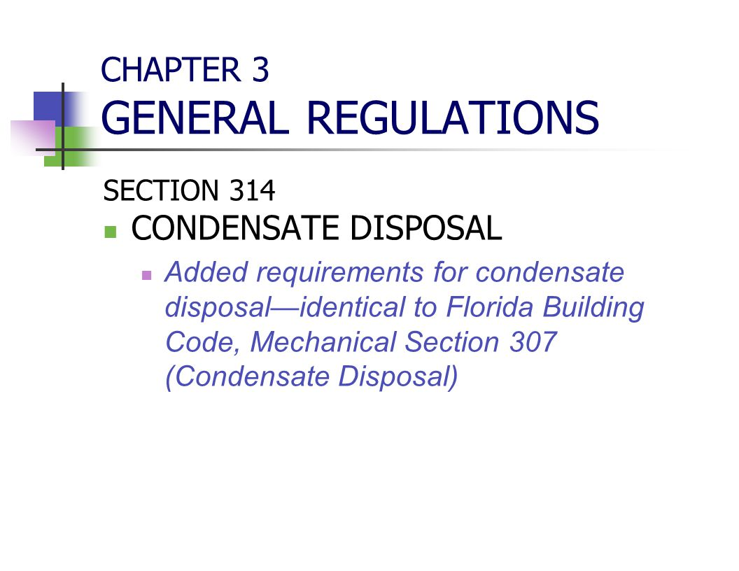 CHAPTER 3 GENERAL REGULATIONS SECTION 314 CONDENSATE DISPOSAL Added requirements for condensate disposal—identical to Florida Building Code, Mechanica