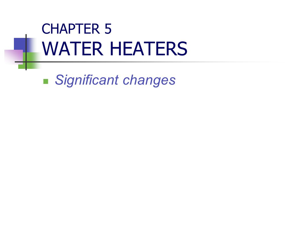 CHAPTER 5 WATER HEATERS Significant changes