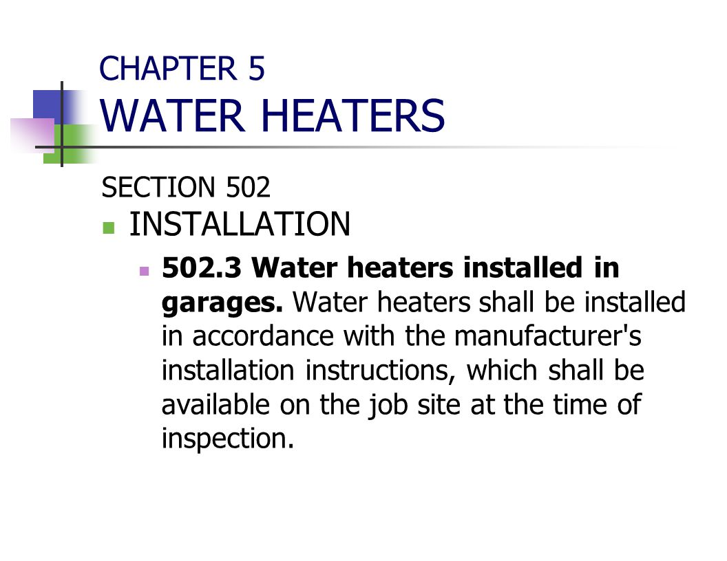 CHAPTER 5 WATER HEATERS SECTION 502 INSTALLATION 502.3 Water heaters installed in garages. Water heaters shall be installed in accordance with the man