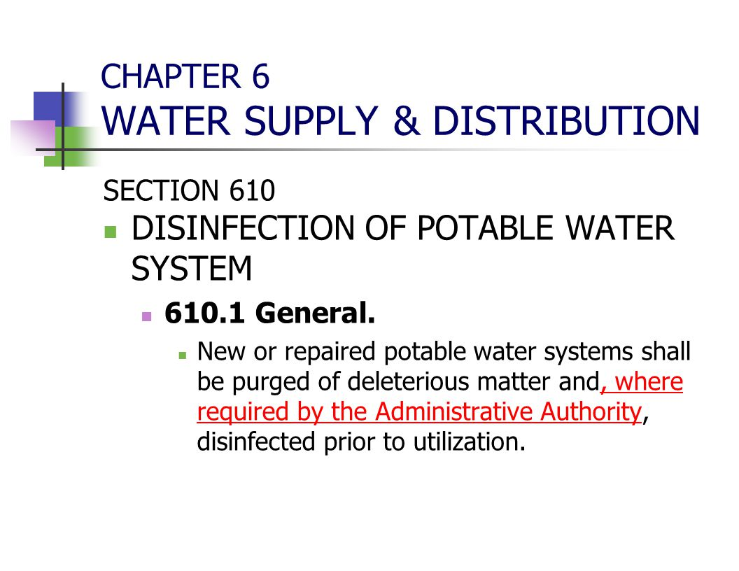 CHAPTER 6 WATER SUPPLY & DISTRIBUTION SECTION 610 DISINFECTION OF POTABLE WATER SYSTEM 610.1 General. New or repaired potable water systems shall be p