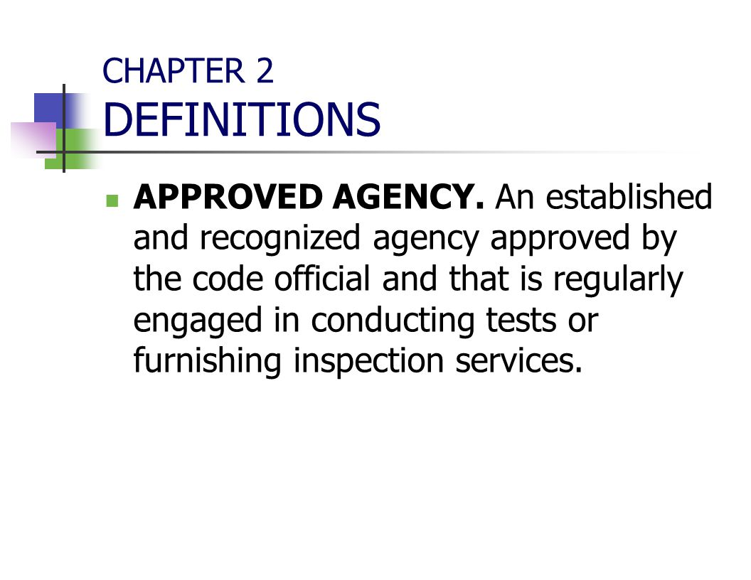 CHAPTER 2 DEFINITIONS APPROVED AGENCY. An established and recognized agency approved by the code official and that is regularly engaged in conducting