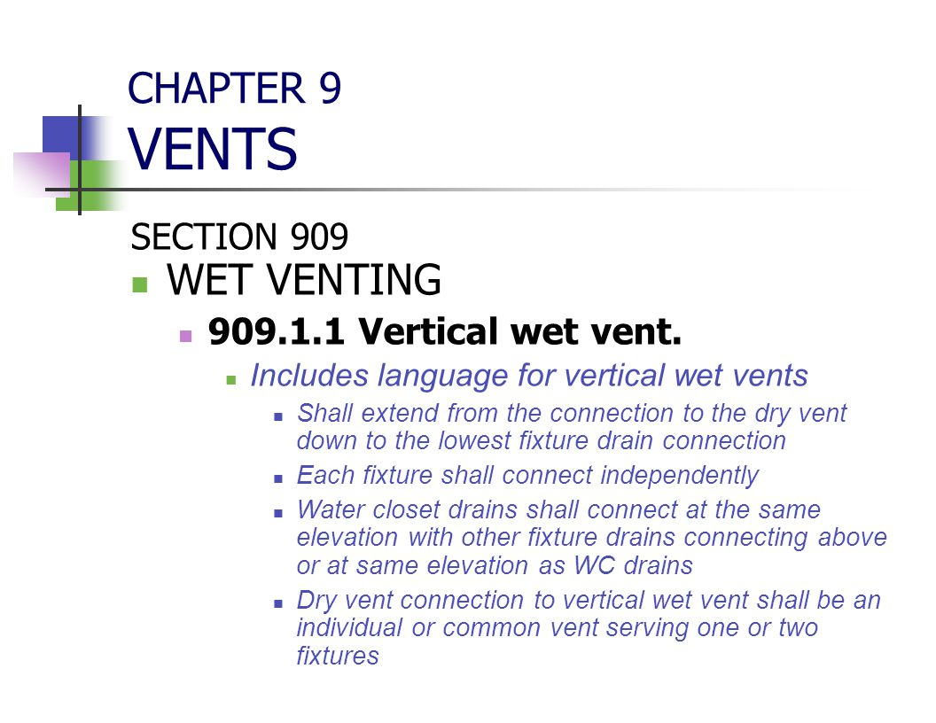 CHAPTER 9 VENTS SECTION 909 WET VENTING 909.1.1 Vertical wet vent. Includes language for vertical wet vents Shall extend from the connection to the dr