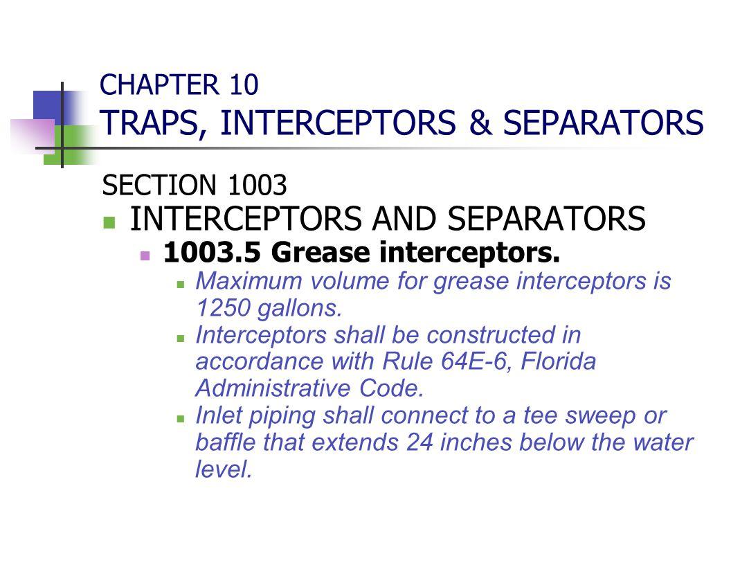 CHAPTER 10 TRAPS, INTERCEPTORS & SEPARATORS SECTION 1003 INTERCEPTORS AND SEPARATORS 1003.5 Grease interceptors. Maximum volume for grease interceptor