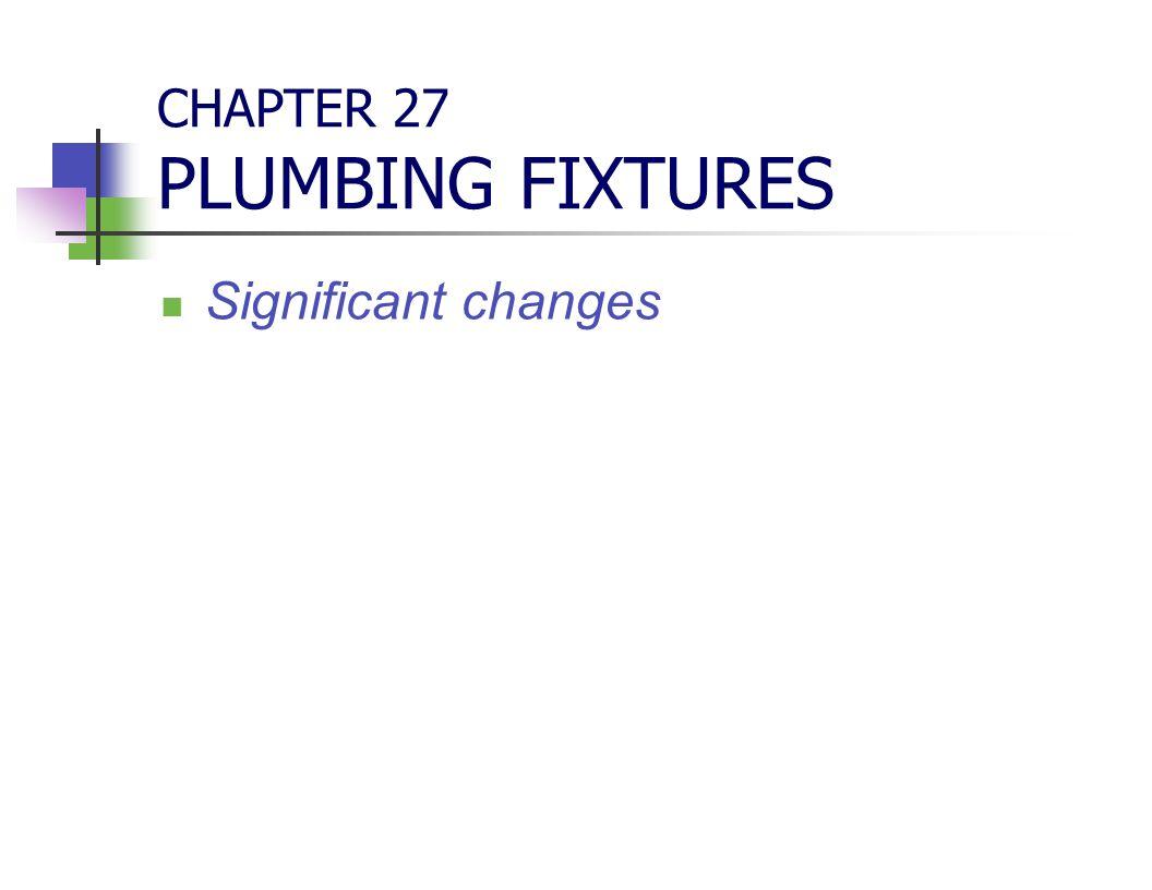 CHAPTER 27 PLUMBING FIXTURES Significant changes