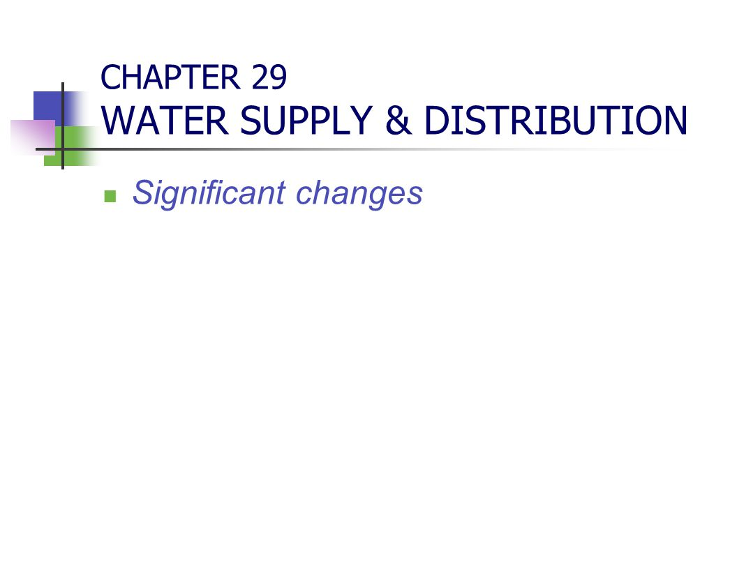 CHAPTER 29 WATER SUPPLY & DISTRIBUTION Significant changes