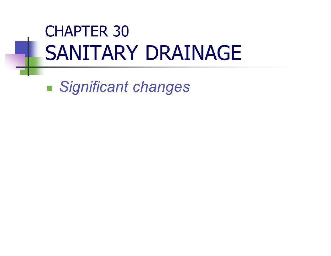 CHAPTER 30 SANITARY DRAINAGE Significant changes
