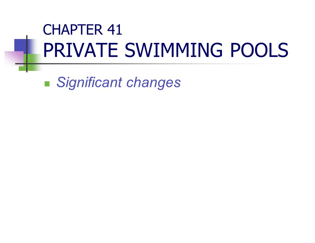 CHAPTER 41 PRIVATE SWIMMING POOLS Significant changes