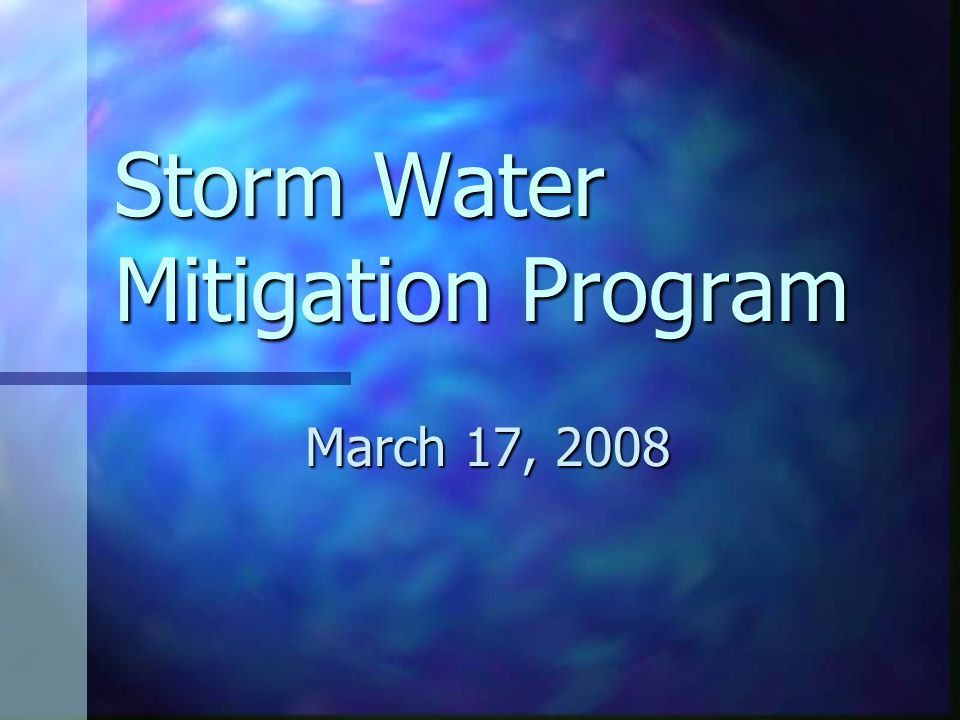 Storm Water Mitigation Program March 17, 2008