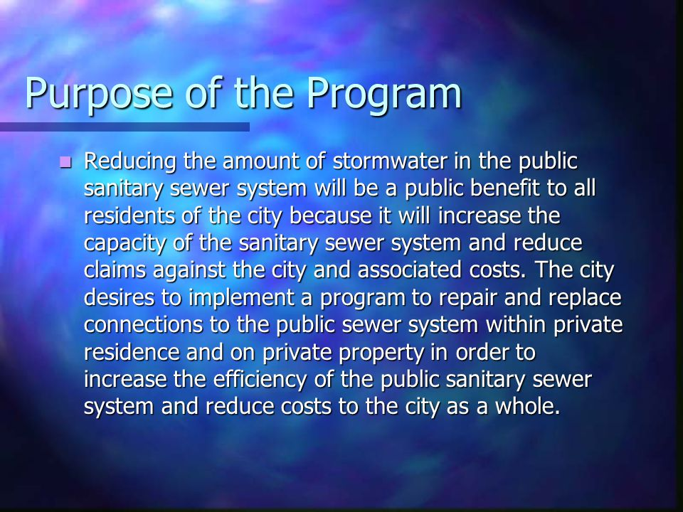 Reducing the amount of stormwater in the public sanitary sewer system will be a public benefit to all residents of the city because it will increase the capacity of the sanitary sewer system and reduce claims against the city and associated costs.