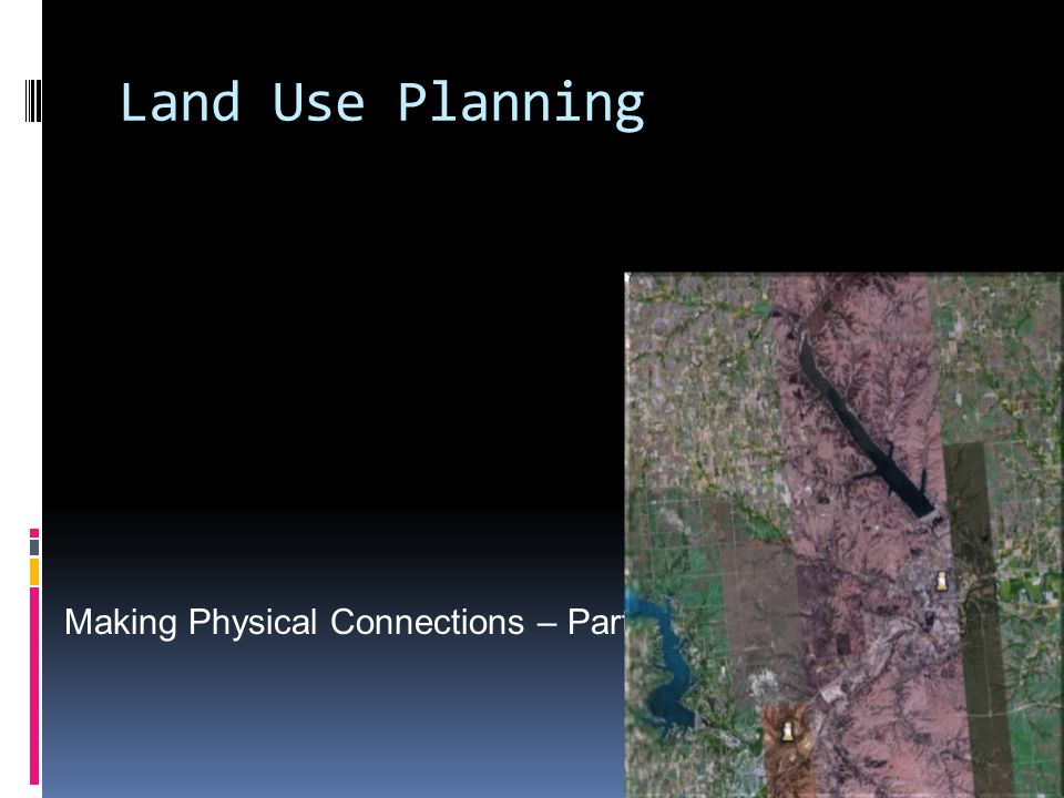 Land Use Planning Making Physical Connections – Part 1