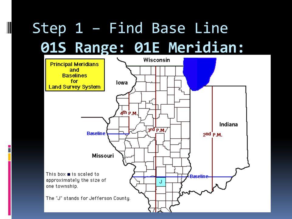 Step 1 – Find Base Line 01S Range: 01E Meridian: