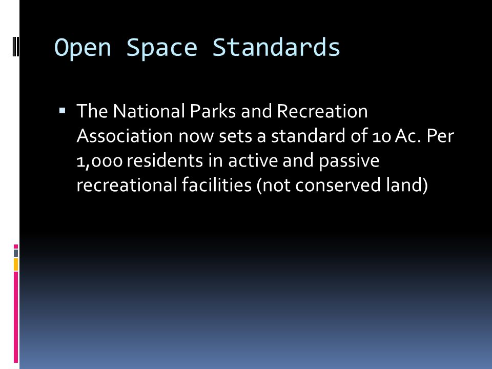 Open Space Standards  The National Parks and Recreation Association now sets a standard of 10 Ac.