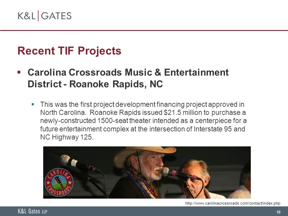 18 Recent TIF Projects  Carolina Crossroads Music & Entertainment District - Roanoke Rapids, NC  This was the first project development financing pr