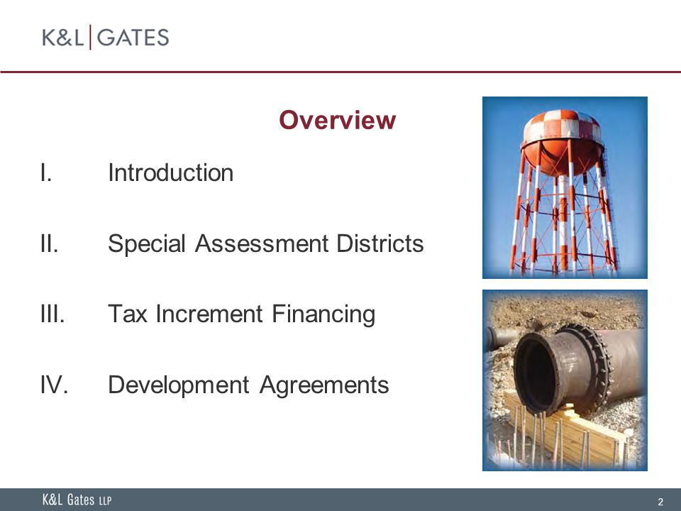 2 Overview I.Introduction II.Special Assessment Districts III.Tax Increment Financing IV.Development Agreements