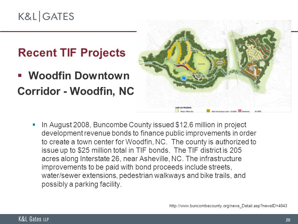 20 Recent TIF Projects  Woodfin Downtown Corridor - Woodfin, NC  In August 2008, Buncombe County issued $12.6 million in project development revenue