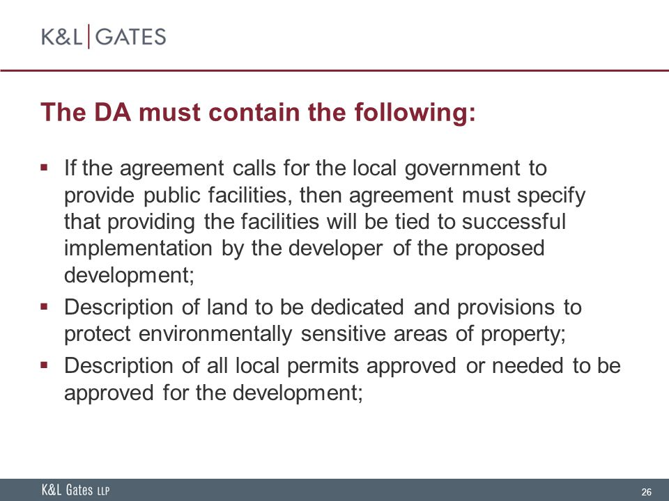 26 The DA must contain the following:  If the agreement calls for the local government to provide public facilities, then agreement must specify that