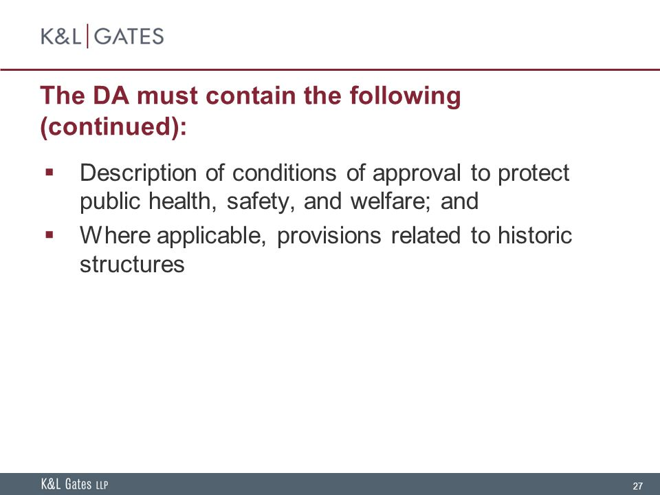 27 The DA must contain the following (continued):  Description of conditions of approval to protect public health, safety, and welfare; and  Where a
