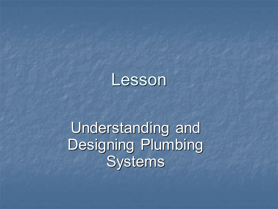 Lesson Understanding and Designing Plumbing Systems