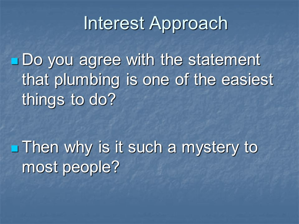 Interest Approach Do you agree with the statement that plumbing is one of the easiest things to do.