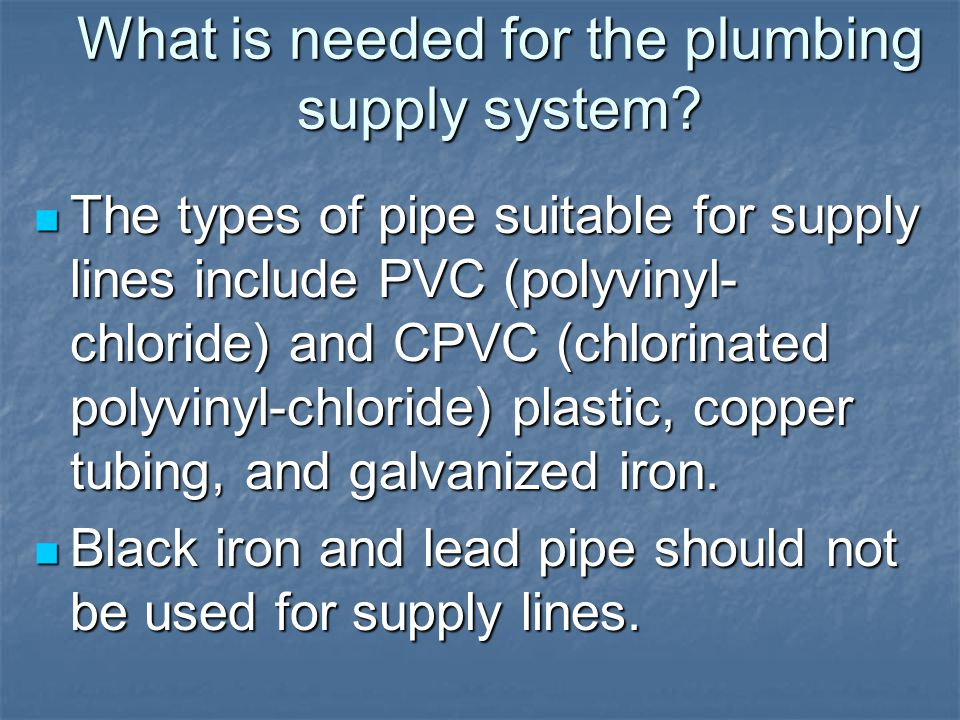 What is needed for the plumbing supply system.
