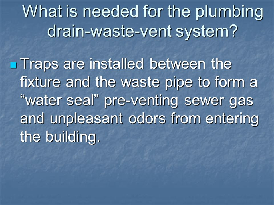 What is needed for the plumbing drain-waste-vent system.