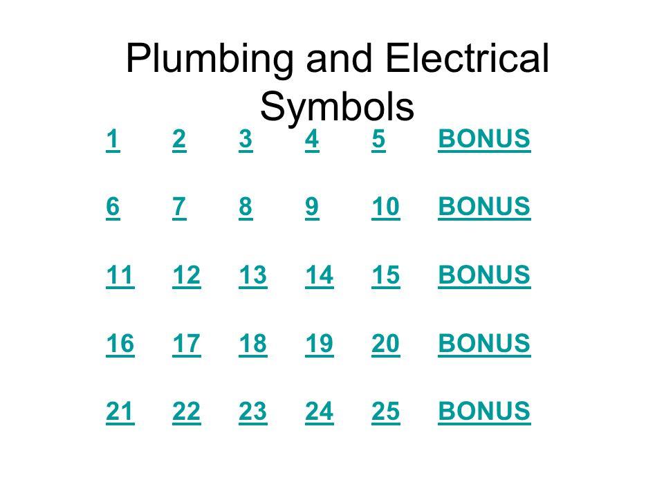 Plumbing and Electrical Symbols 12345BONUS 678910BONUS 1112131415BONUS 1617181920BONUS 2122232425BONUS