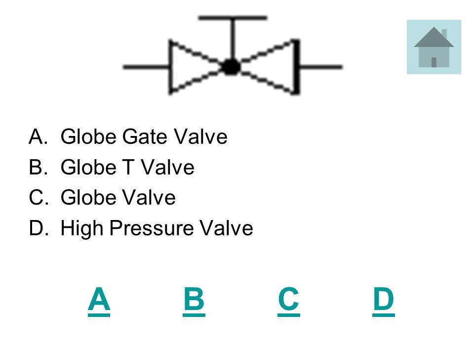ABCDABCD A.Angle Check Valve B.Angle Gate Valve C.High Pressure Angle D.High Pressure Valve