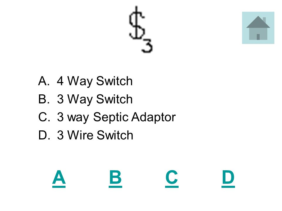 ABCDABCD A.Duplex Receptacle B.Three Way Receptacle C.Single Wire Receptacle D.Double Receptacle